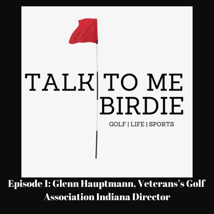 Episode 1_ Glenn Hauptmann, Veterans's Golf Association Indiana Director